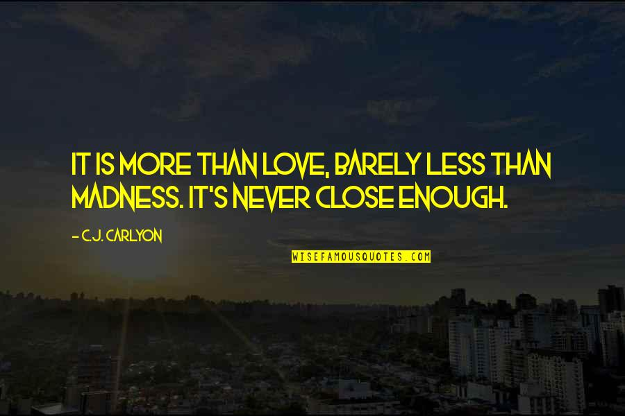 First Love And True Love Quotes By C.J. Carlyon: It is more than love, barely less than