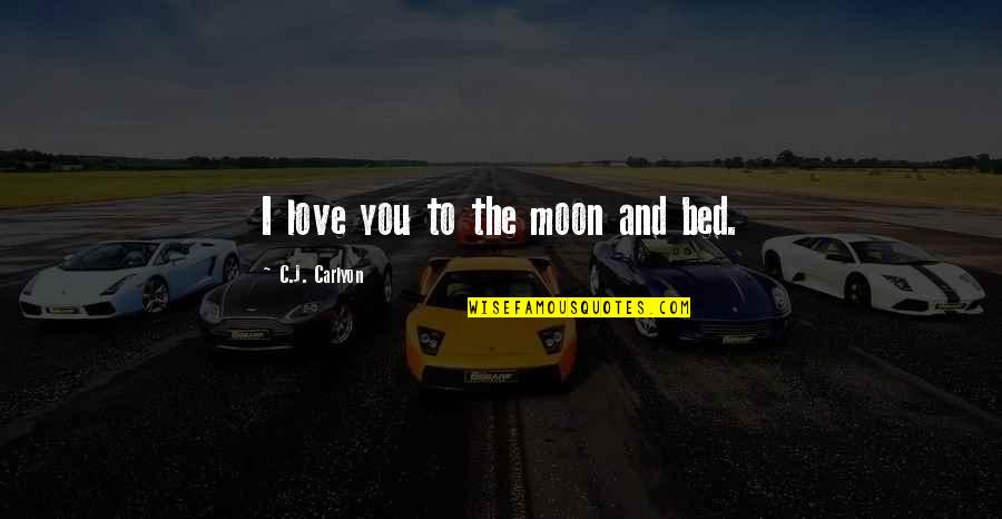 First Love And True Love Quotes By C.J. Carlyon: I love you to the moon and bed.