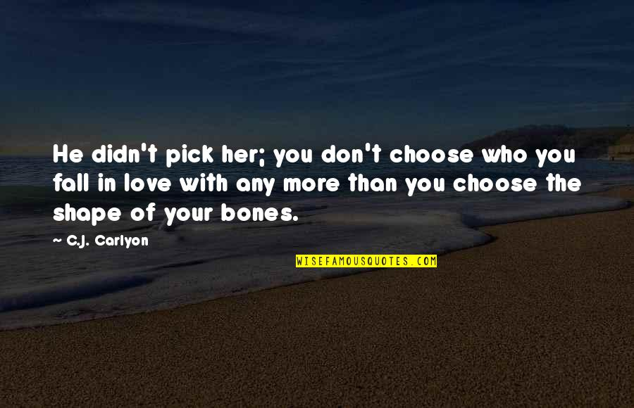 First Love And True Love Quotes By C.J. Carlyon: He didn't pick her; you don't choose who