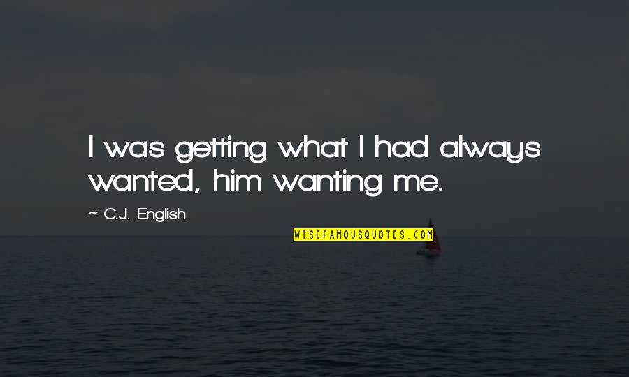 First Love And True Love Quotes By C.J. English: I was getting what I had always wanted,