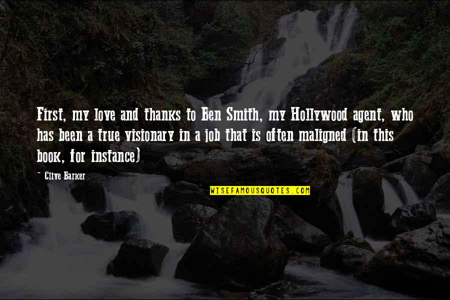 First Love And True Love Quotes By Clive Barker: First, my love and thanks to Ben Smith,