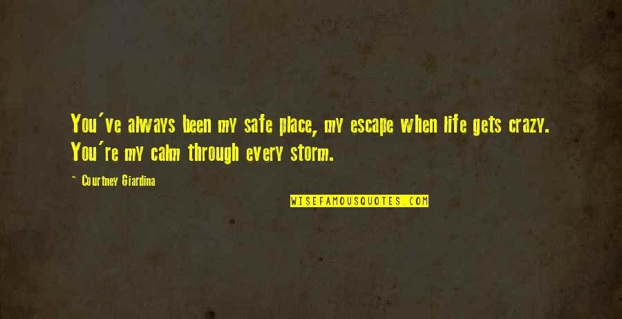 First Love And True Love Quotes By Courtney Giardina: You've always been my safe place, my escape