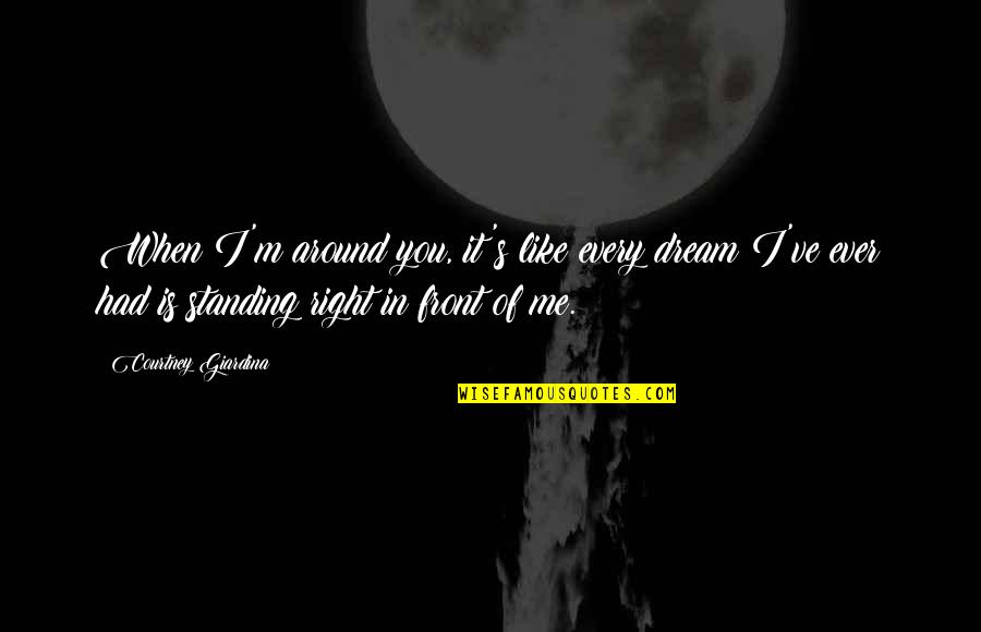 First Love And True Love Quotes By Courtney Giardina: When I'm around you, it's like every dream