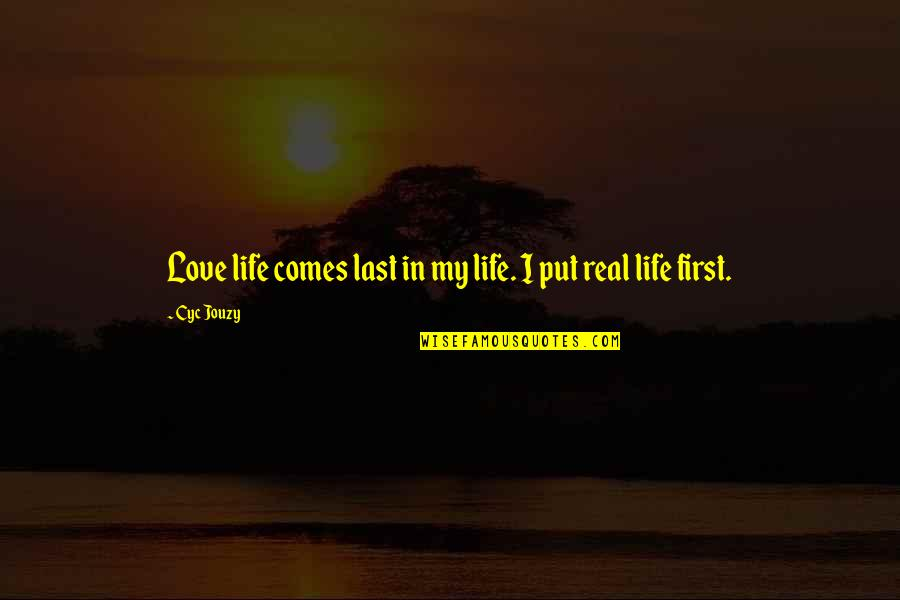 First Love And True Love Quotes By Cyc Jouzy: Love life comes last in my life. I