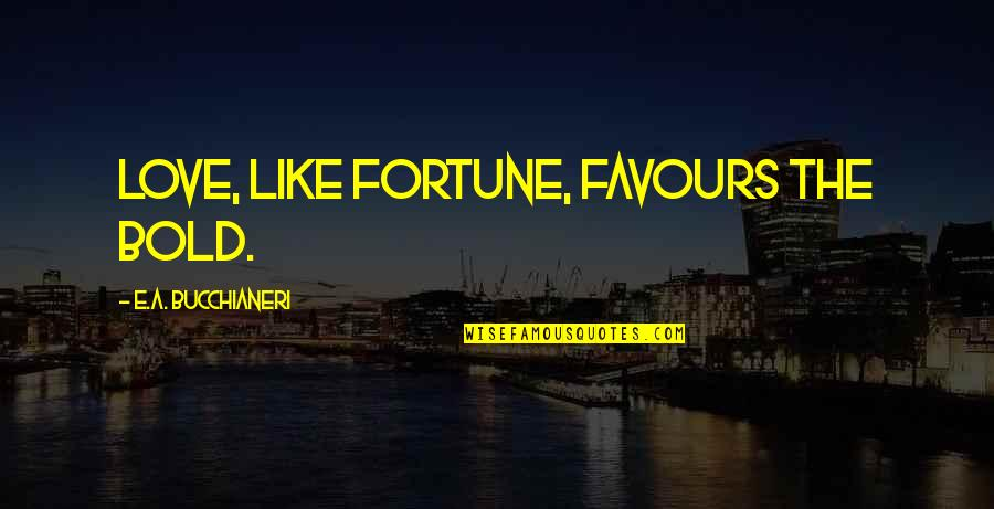 First Love And True Love Quotes By E.A. Bucchianeri: Love, like Fortune, favours the bold.
