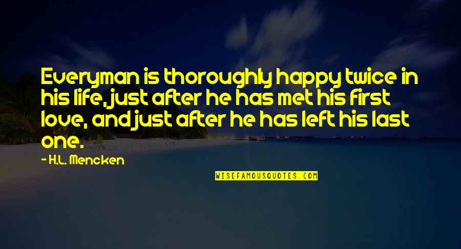 First Love And True Love Quotes By H.L. Mencken: Everyman is thoroughly happy twice in his life,