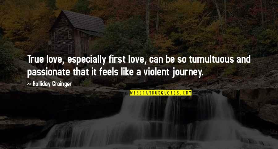 First Love And True Love Quotes By Holliday Grainger: True love, especially first love, can be so
