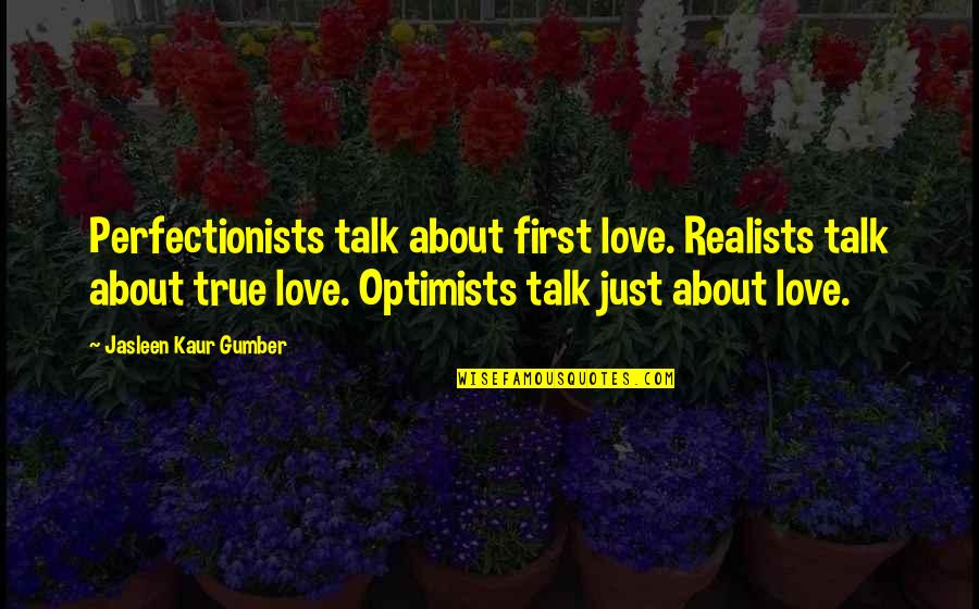 First Love And True Love Quotes By Jasleen Kaur Gumber: Perfectionists talk about first love. Realists talk about