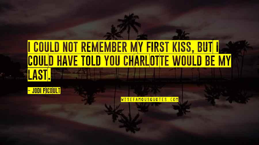 First Love And True Love Quotes By Jodi Picoult: I could not remember my first kiss, but