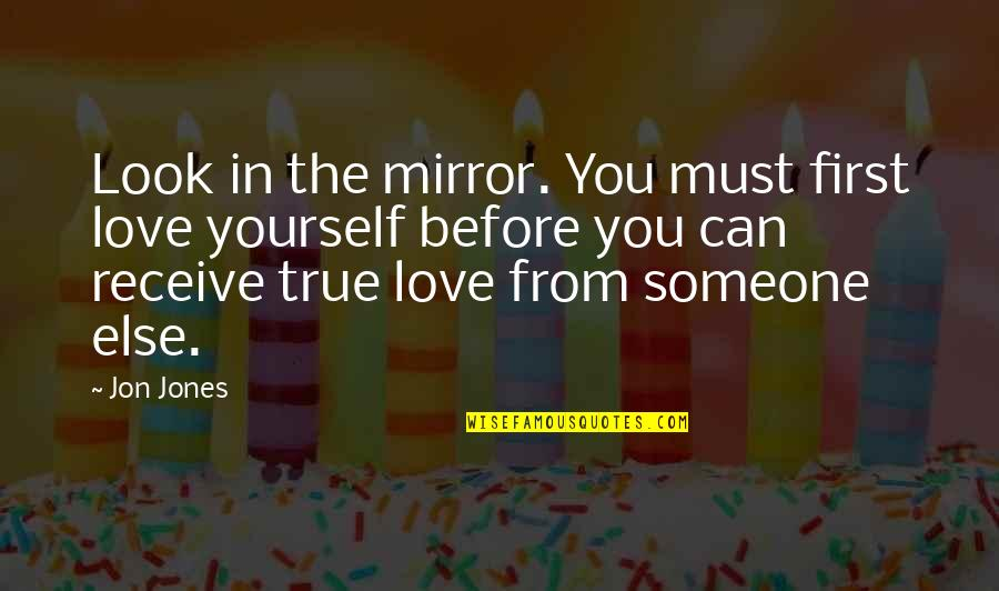 First Love And True Love Quotes By Jon Jones: Look in the mirror. You must first love