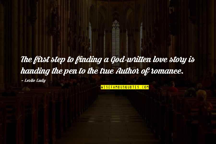 First Love And True Love Quotes By Leslie Ludy: The first step to finding a God-written love