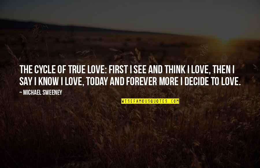 First Love And True Love Quotes By Michael Sweeney: The Cycle of True Love: First I see