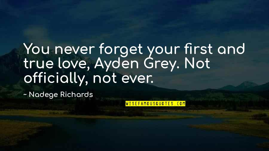First Love And True Love Quotes By Nadege Richards: You never forget your first and true love,