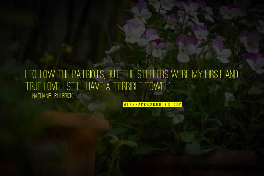 First Love And True Love Quotes By Nathaniel Philbrick: I follow the Patriots, but the Steelers were