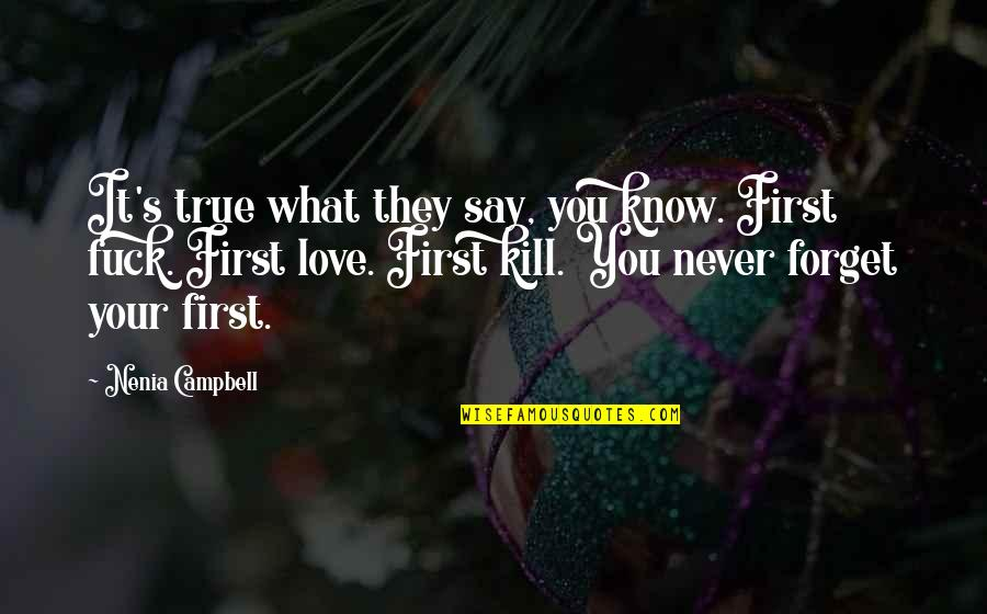 First Love And True Love Quotes By Nenia Campbell: It's true what they say, you know. First