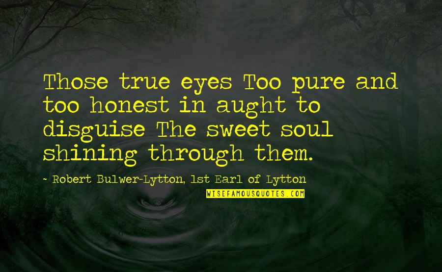First Love And True Love Quotes By Robert Bulwer-Lytton, 1st Earl Of Lytton: Those true eyes Too pure and too honest