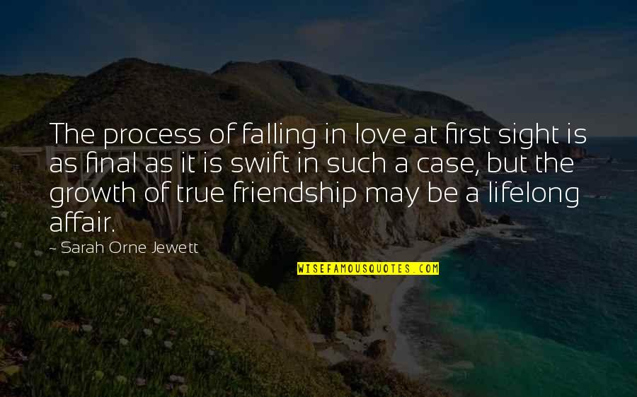 First Love And True Love Quotes By Sarah Orne Jewett: The process of falling in love at first