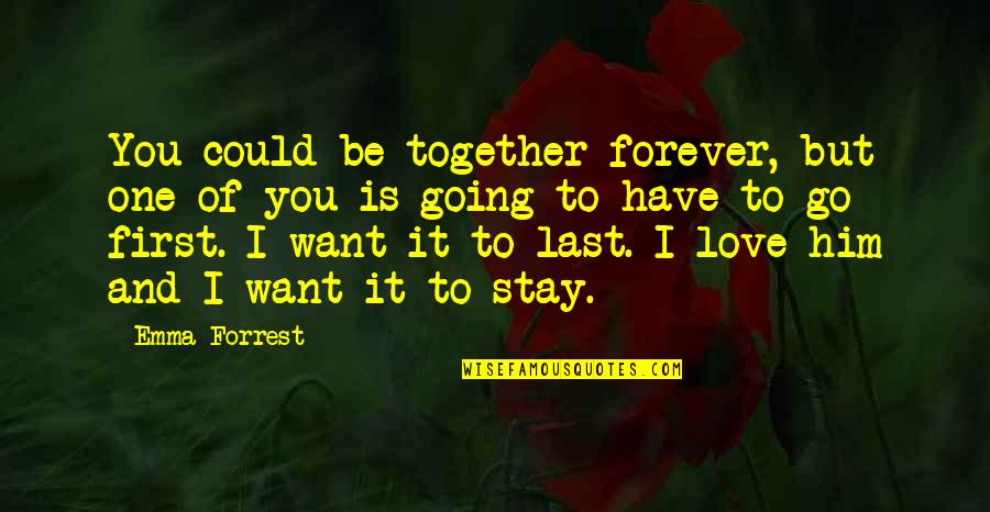 First Love Last Forever Quotes By Emma Forrest: You could be together forever, but one of