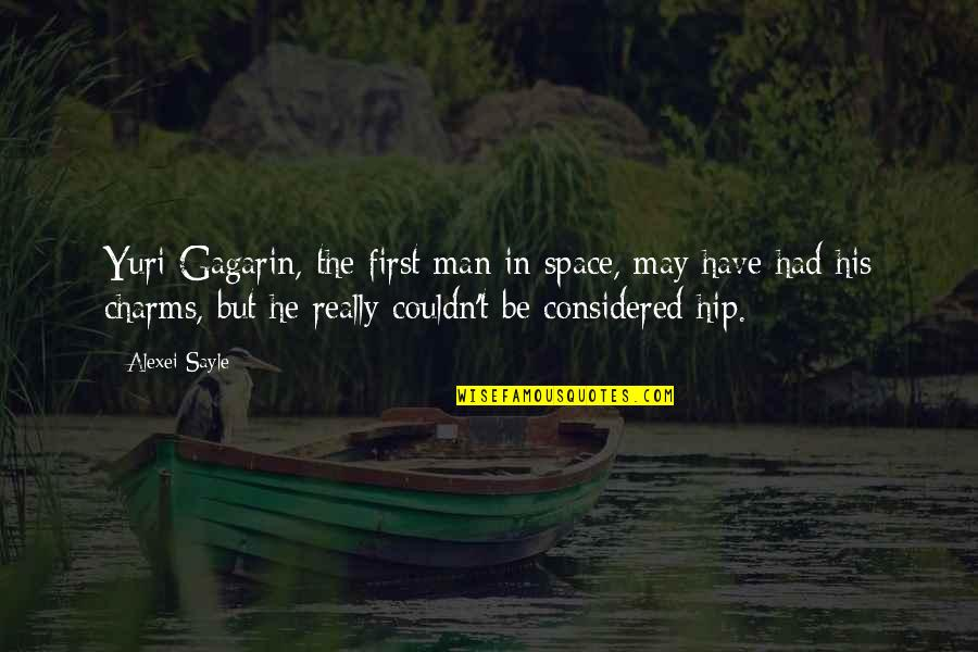 First Man In Space Quotes By Alexei Sayle: Yuri Gagarin, the first man in space, may
