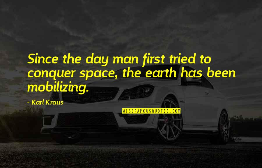 First Man In Space Quotes By Karl Kraus: Since the day man first tried to conquer