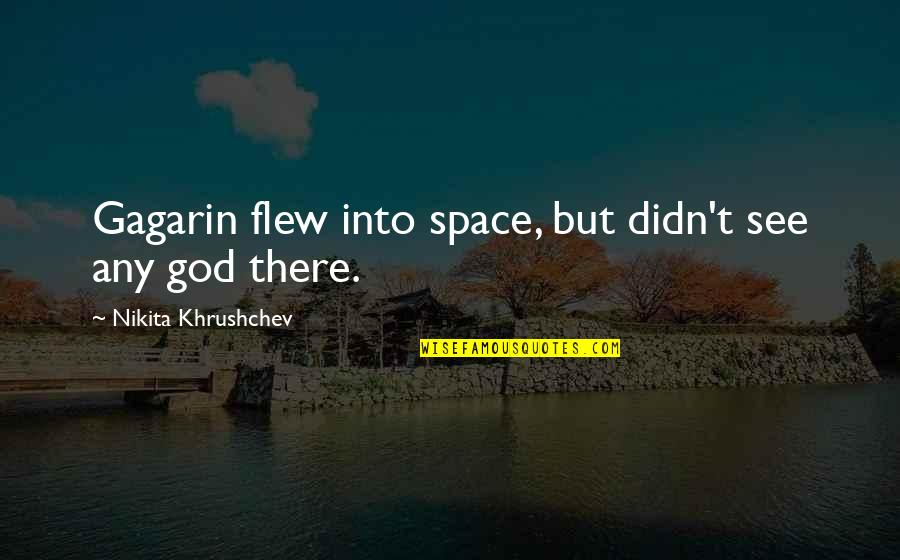 First Man In Space Quotes By Nikita Khrushchev: Gagarin flew into space, but didn't see any