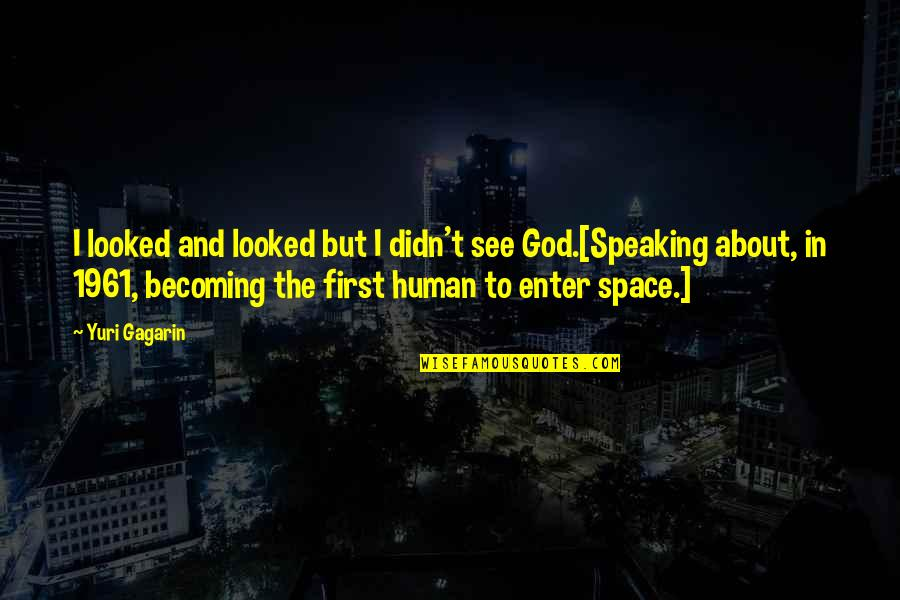 First Man In Space Quotes By Yuri Gagarin: I looked and looked but I didn't see