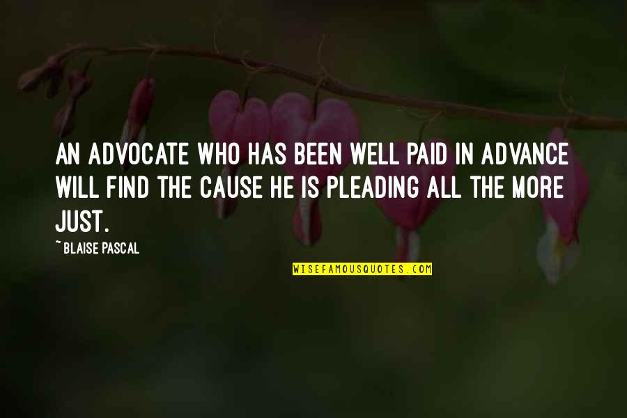 First Mate Quotes By Blaise Pascal: An advocate who has been well paid in