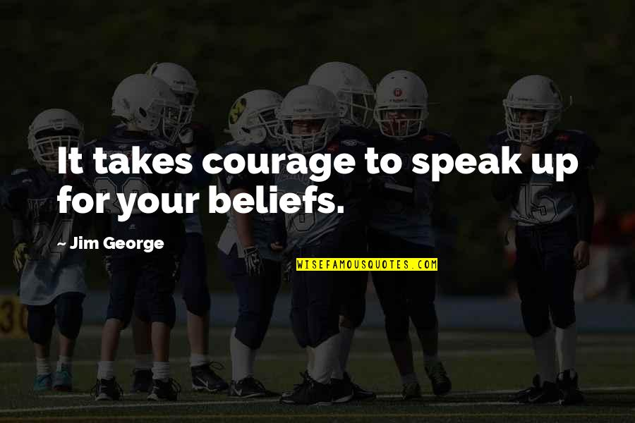 First Mate Quotes By Jim George: It takes courage to speak up for your