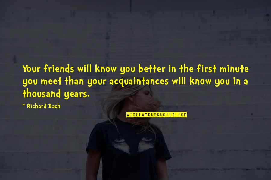 First Meet Friends Quotes By Richard Bach: Your friends will know you better in the