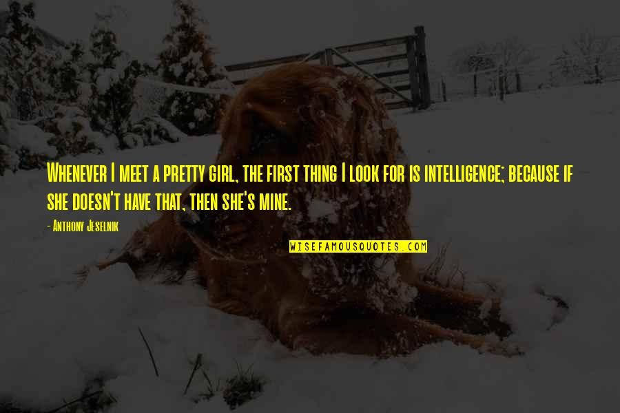 First Meet With A Girl Quotes By Anthony Jeselnik: Whenever I meet a pretty girl, the first
