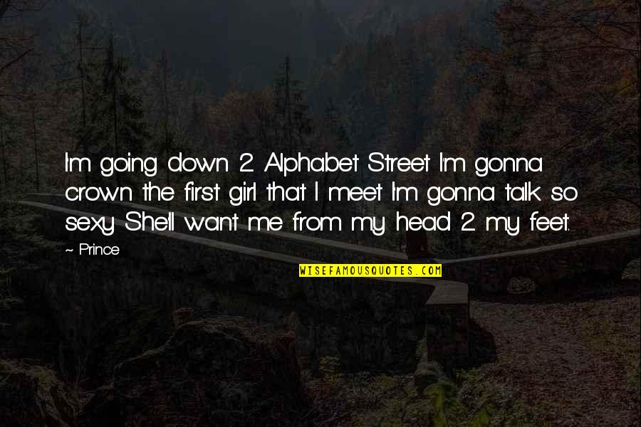 First Meet With A Girl Quotes By Prince: I'm going down 2 Alphabet Street I'm gonna