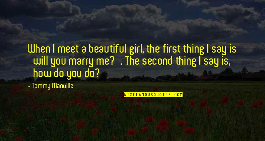 First Meet With A Girl Quotes By Tommy Manville: When I meet a beautiful girl, the first
