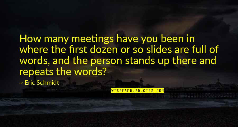 First Meetings Quotes By Eric Schmidt: How many meetings have you been in where