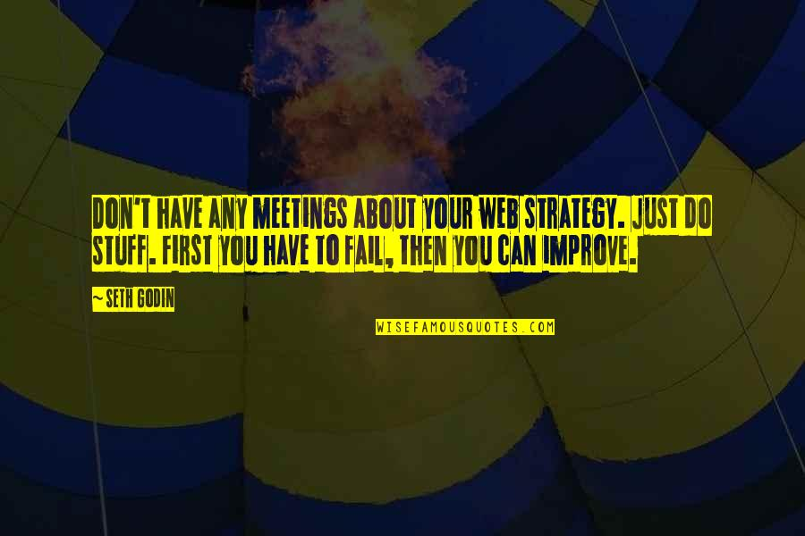 First Meetings Quotes By Seth Godin: Don't have any meetings about your web strategy.