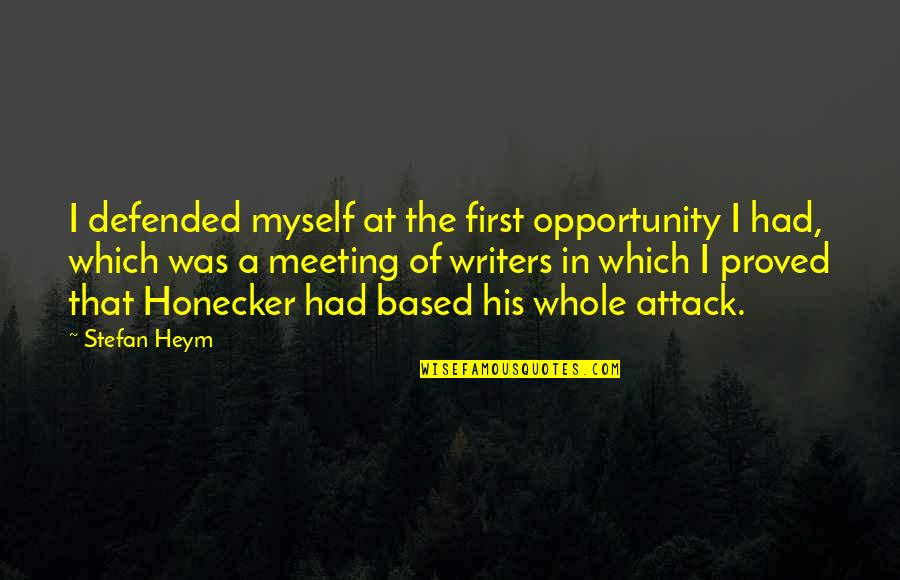First Meetings Quotes By Stefan Heym: I defended myself at the first opportunity I
