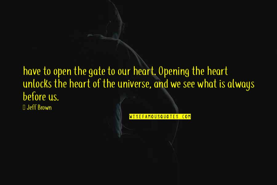 First Monthsary For Him Quotes By Jeff Brown: have to open the gate to our heart.