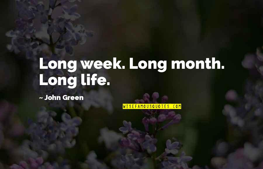 First Monthsary For Him Quotes By John Green: Long week. Long month. Long life.
