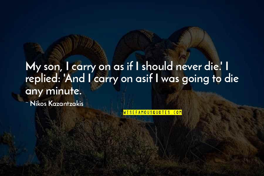 First Monthsary For Him Quotes By Nikos Kazantzakis: My son, I carry on as if I