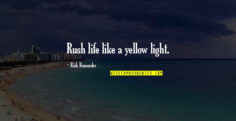 First Monthsary For Him Quotes By Rick Remender: Rush life like a yellow light.