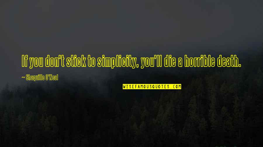 First Monthsary For Him Quotes By Shaquille O'Neal: If you don't stick to simplicity, you'll die