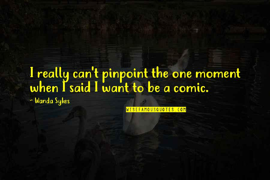First Monthsary For Him Quotes By Wanda Sykes: I really can't pinpoint the one moment when