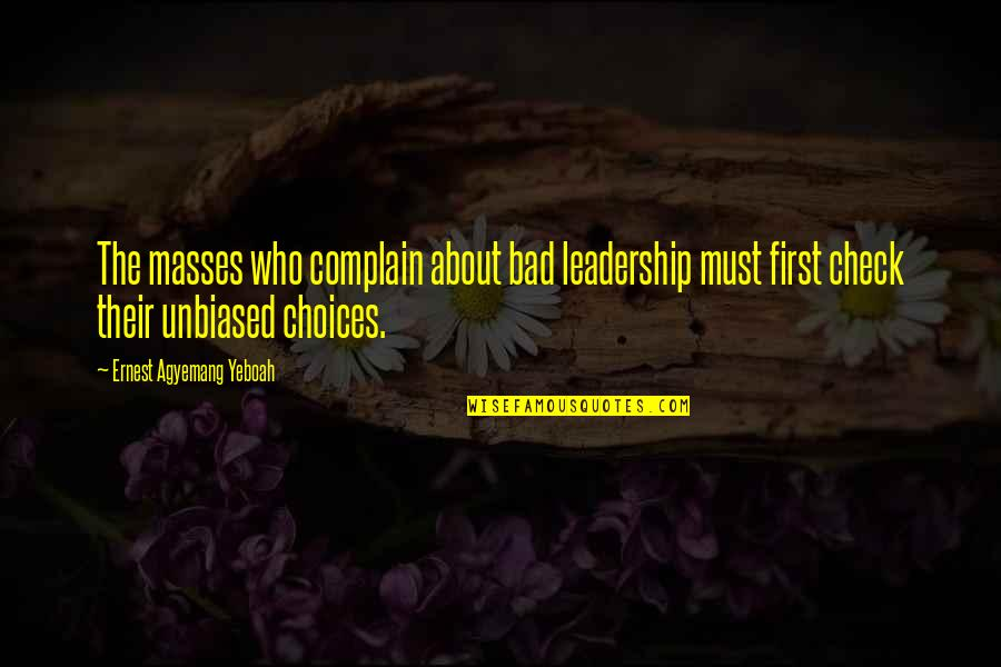 First Nation Leadership Quotes By Ernest Agyemang Yeboah: The masses who complain about bad leadership must