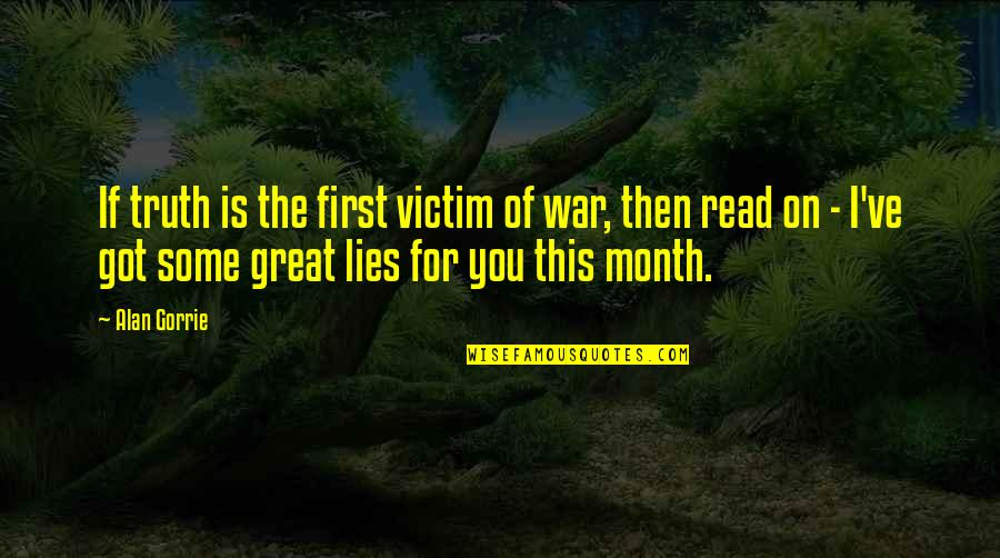 First Of The Month Quotes By Alan Gorrie: If truth is the first victim of war,