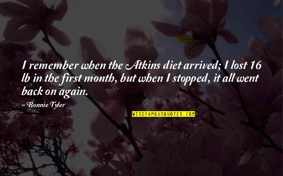 First Of The Month Quotes By Bonnie Tyler: I remember when the Atkins diet arrived; I
