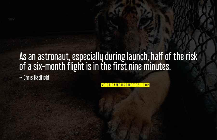 First Of The Month Quotes By Chris Hadfield: As an astronaut, especially during launch, half of