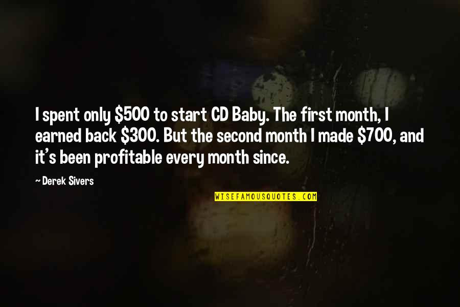 First Of The Month Quotes By Derek Sivers: I spent only $500 to start CD Baby.