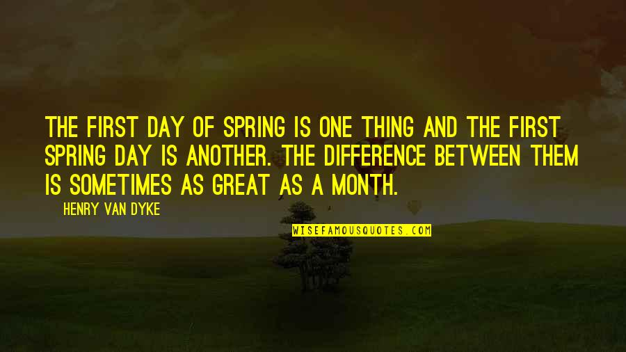 First Of The Month Quotes By Henry Van Dyke: The first day of spring is one thing