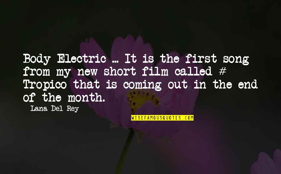 First Of The Month Quotes By Lana Del Rey: Body Electric ... It is the first song