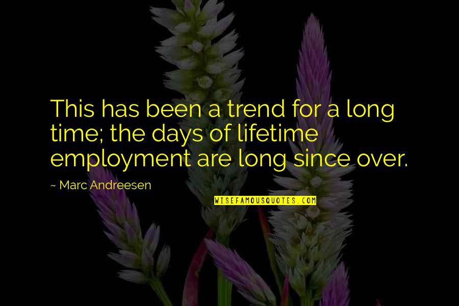 First Of The Month Quotes By Marc Andreesen: This has been a trend for a long