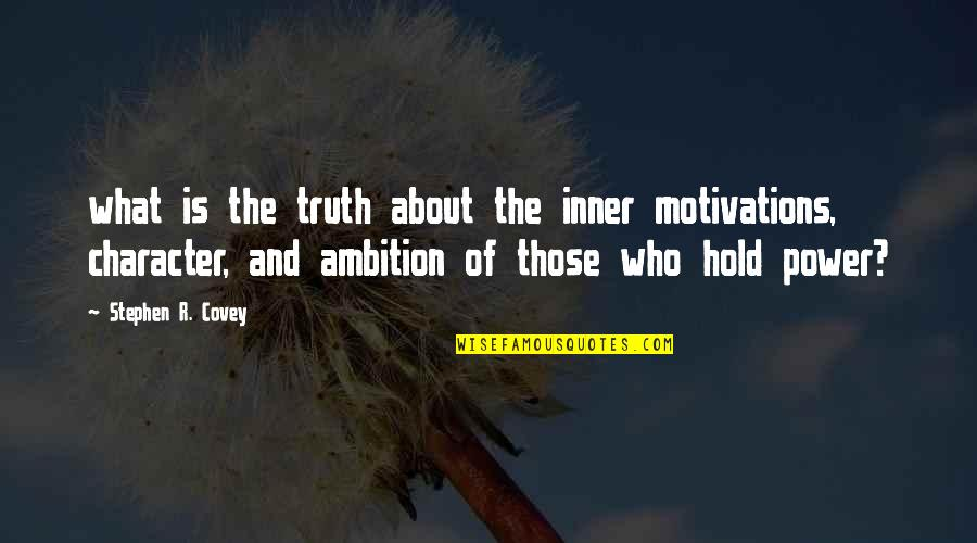 First Person Plural Quotes By Stephen R. Covey: what is the truth about the inner motivations,